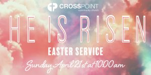 Easter Service @ CrossPoint Community Church